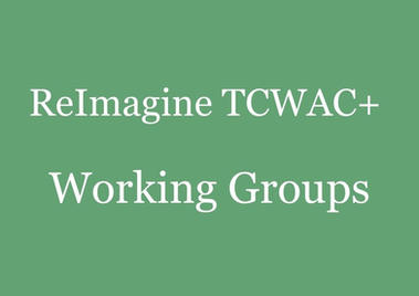 reimagine TCWAC working groups