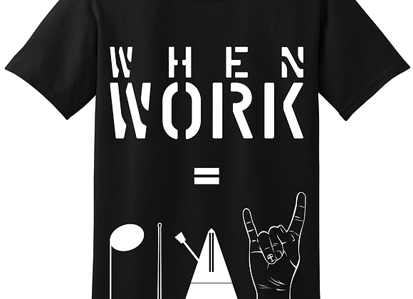 When Work Equals Play - T-Shirt - Black