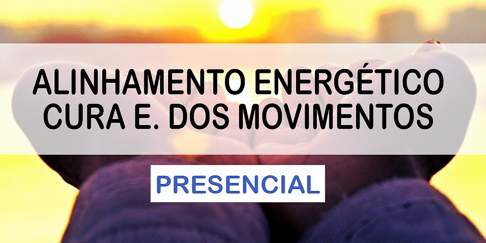 PRESENCIAL - Alinhamento Energético + Cura Energética dos Movimentos ALTO PARAÍSO , GO