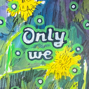 only we