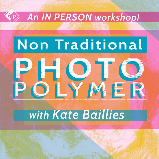 Non Traditional Photopolymer with Kate Baillies