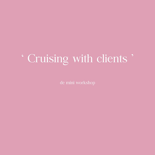 Workshop ''Cruising with clients'' 13 november 2020
