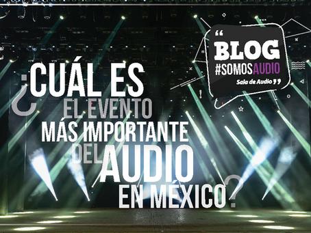 ¿Sabes cuál es el evento más importante para la industria del audio en nuestro país? ¿Y sabías que e