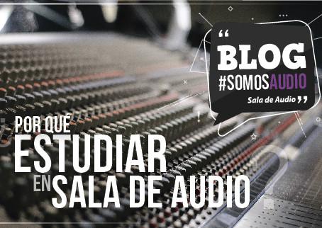 ¿Por qué estudiar en Sala de Audio?
