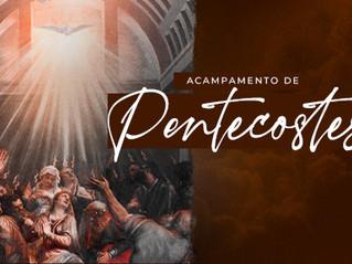 ACAMPAMENTO DE PENTECOSTES - Pentecostes, um chamado que não tem volta