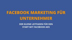 Facebook Marketing für Unternehmer und Selbständige - Der kleine Leitfaden für Facebook Ads
