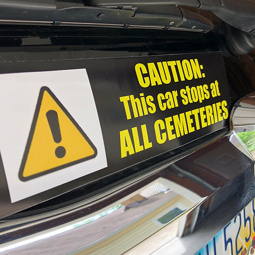 CAUTION:  This car stops at ALL CEMETERIES Bumper Sticker