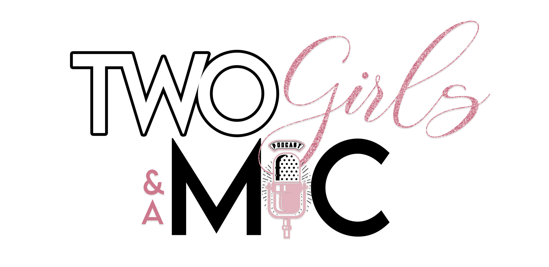 Two Girls and a Mic Podcast
