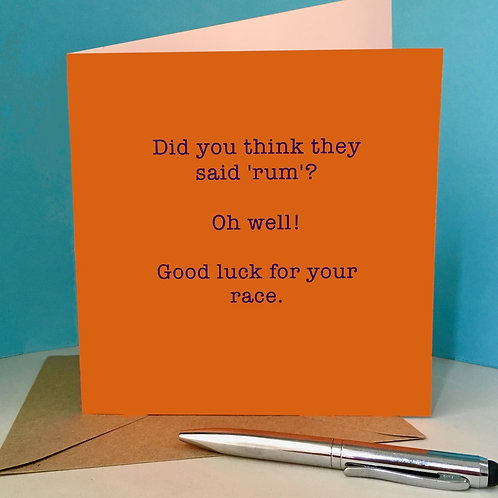 Good luck - Did you think they said 'rum'? card