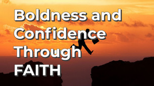 Boldness and Confidence Though Faith