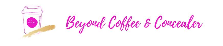 Beyond Coffee & Concealer.png