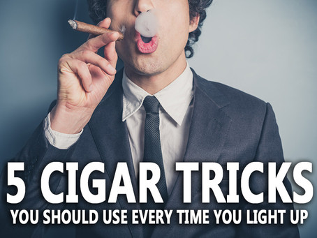 5 Cigar Tricks You Should Use Every Time You Light Up!