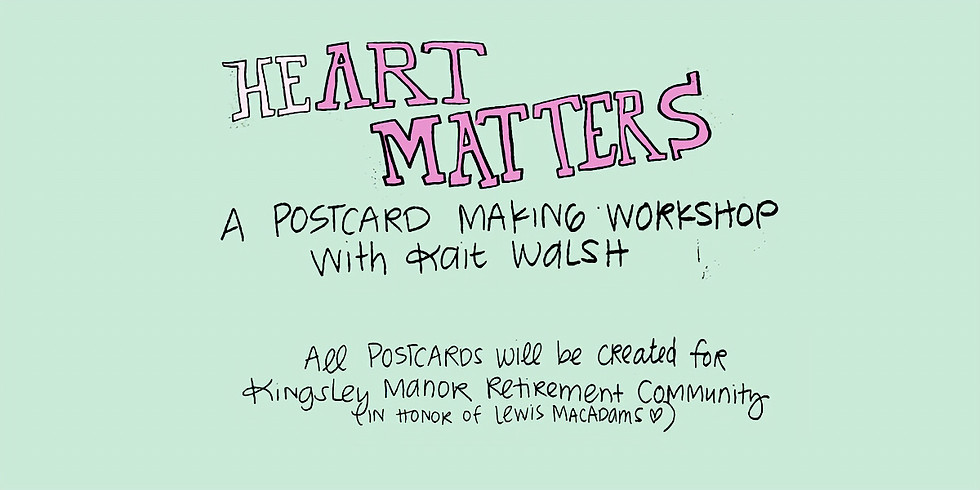 Heart Matters: A Postcard Making Workshop for The Kingsley Manor  [In honor of Lewis MacAdams]