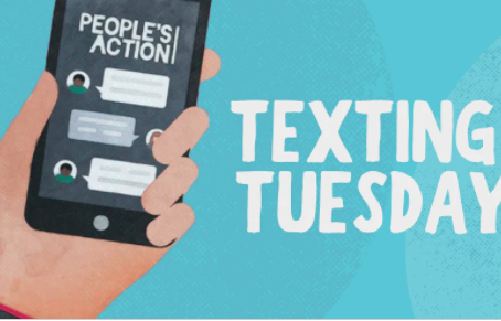 TEXTING TUESDAYS WITH PEOPLE'S ACTION INSTITUTE