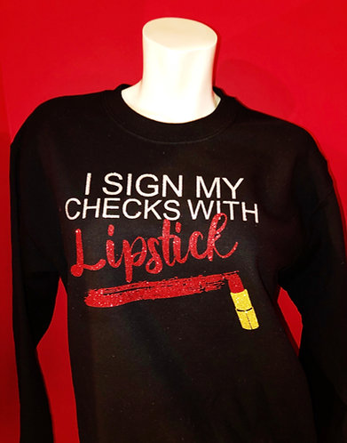 I Sign my checks with Lipstick Sweatshirt