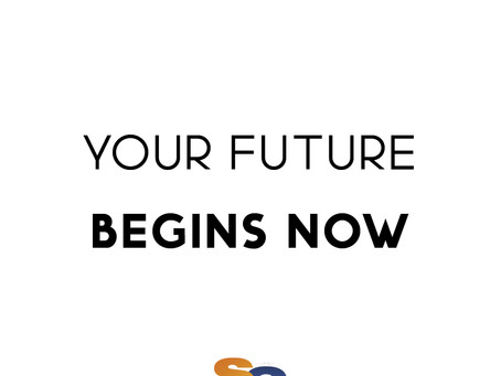 Your Future Begins Now!