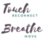 Touch.Reconnect.Breathe.Move.