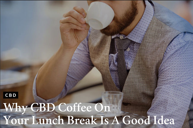 Why CBD Coffee On Your Lunch Break Is A