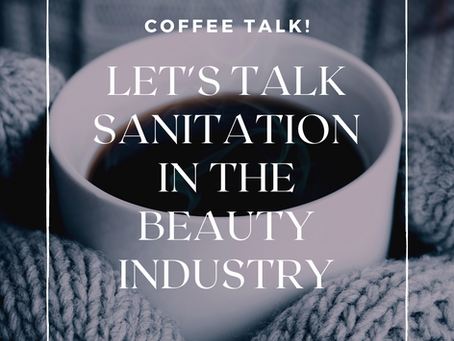 Let's Talk Sanitation in the Beauty Industry