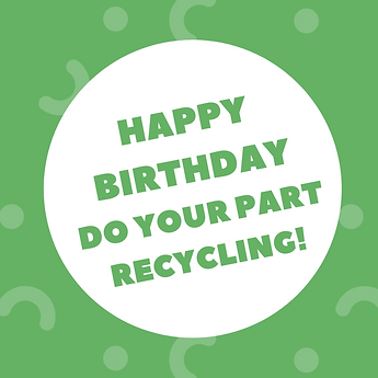 Happy Birthday do your part recyciling!.