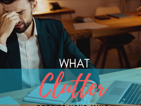 What Clutter Does To Your Mind and What To Do About It!