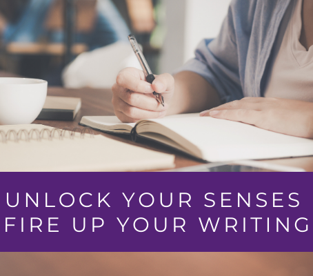 Unlock Your Senses, Fire Up Your Writing