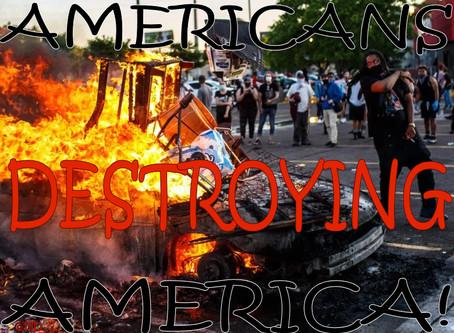 AMERICANS Destroying AMERICA