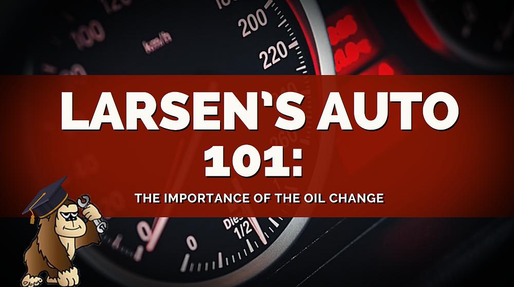 Larsen's Auto 101: The Importance of the Oil Change (Monkey Logo)