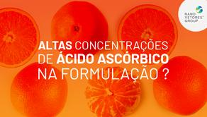 Altas concentrações de ácido ascórbico na fórmula garantem maior eficácia do produto?
