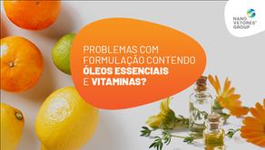 Problemas com formulação contendo óleos essenciais e vitaminas?