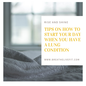 Tips on how to start your day when you have a lung condition