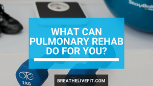 Pulmonary Rehab benefits and information