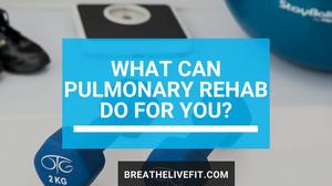 Pulmonary Rehab benefits and information