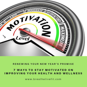 7 ways to stay motivated on improving your health and wellness when you have a lung condition