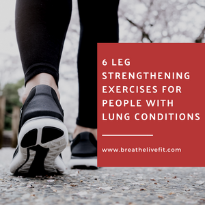 6 Leg Strengthening Exercises for People with Lung Conditions