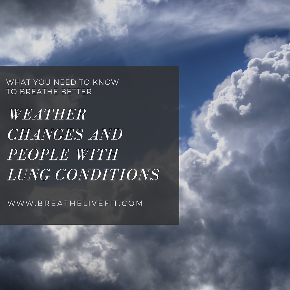 Weather changes and people with lung conditions. What you need to know to breathe better.