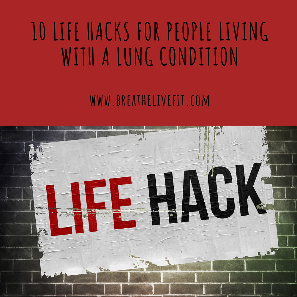 10 Life Hacks for People Living with a Lung Condition
