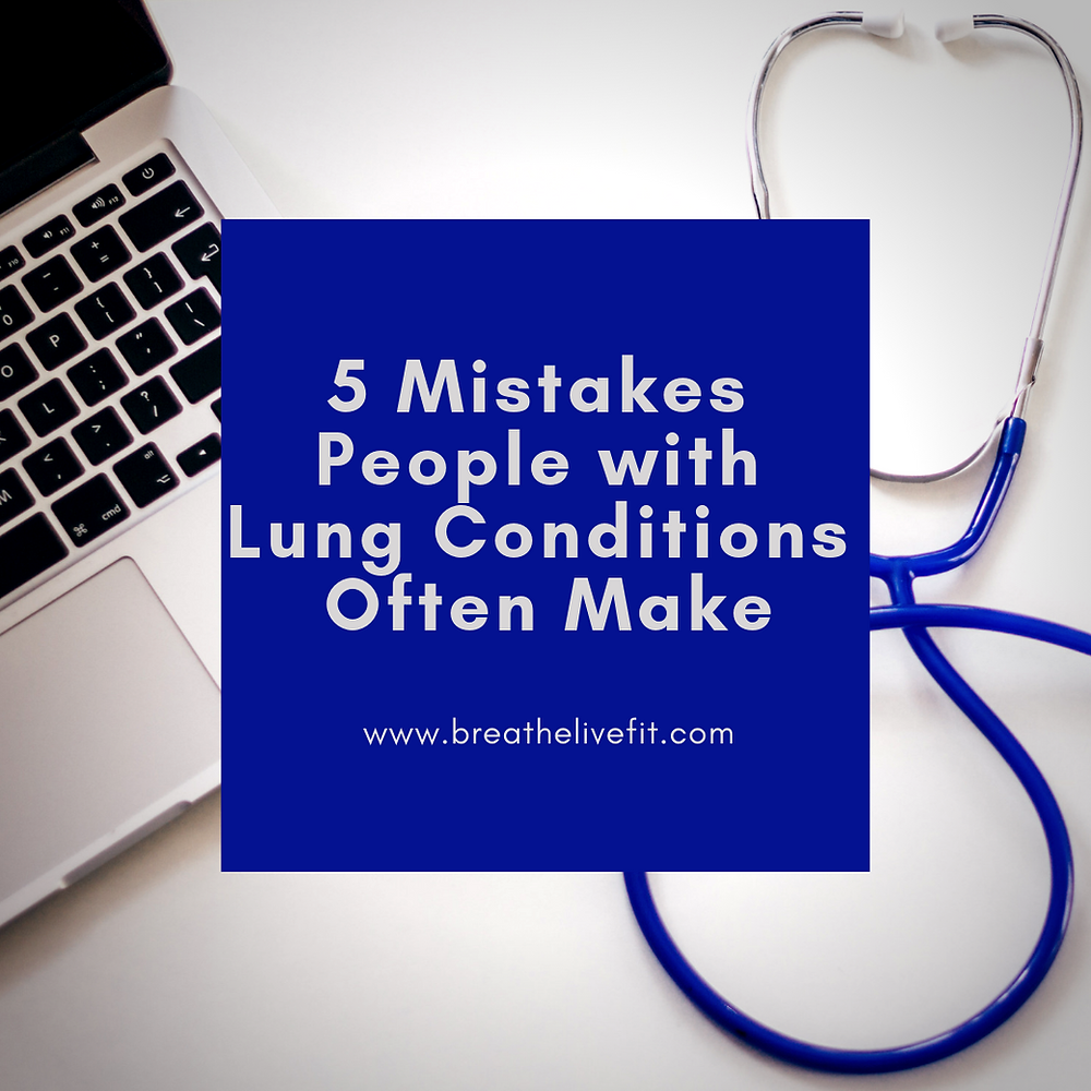 5 Mistakes people with lung conditions often make