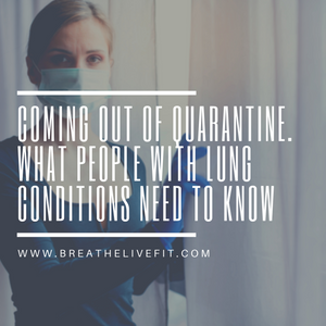 coming out of quarantine. what people with lung conditions need to know.
