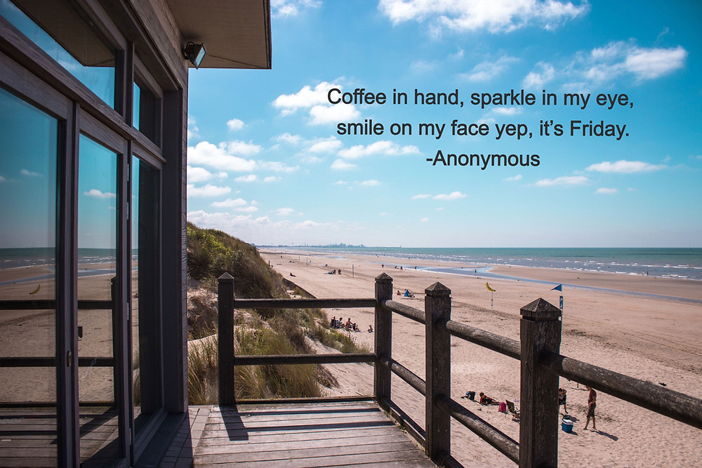 Coffee in hand, sparkle in my eye, smile on my face yep, it's Friday.  Anonymous