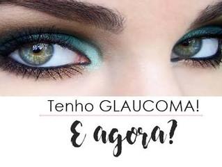 Tenho glaucoma, e agora  ?