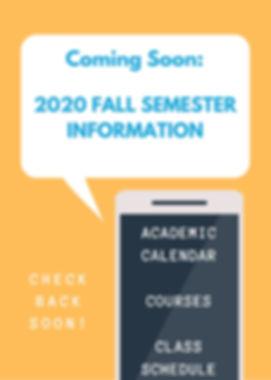 Coming Soon 2020 Fall Semester Informati