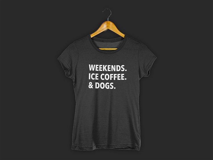 WEEKENDS. ICE COFFEE. & DOGS. TEE