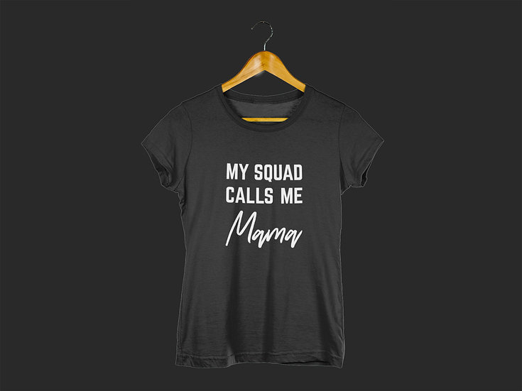 MY SQAUD CALLS ME MAMA TEE