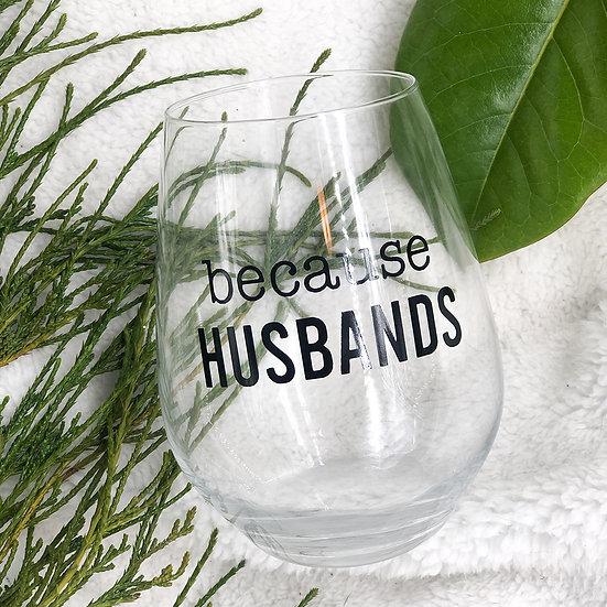 BECAUSE HUSBANDS Stemless Wine Glass