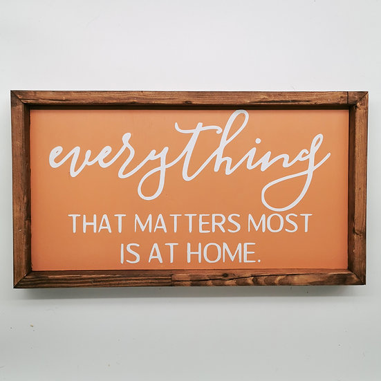 EVERYTHING THAT MATTERS MOST WOODEN SIGN