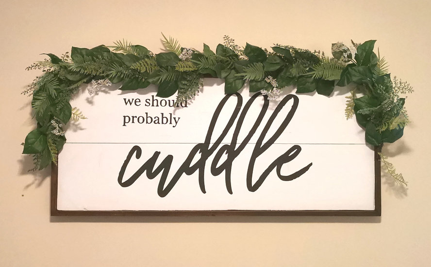 WE SHOULD PROBABLY CUDDLE WOODEN SIGN