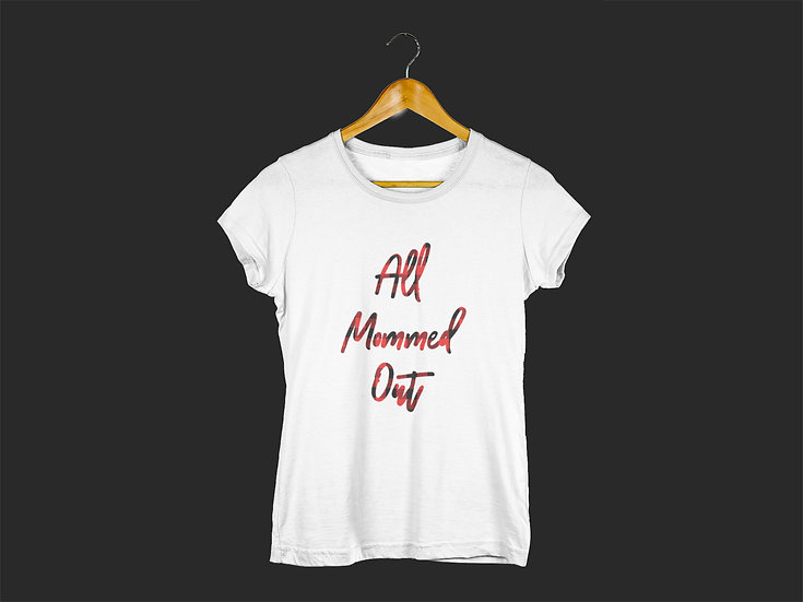 ALL MOMMED OUT TEE