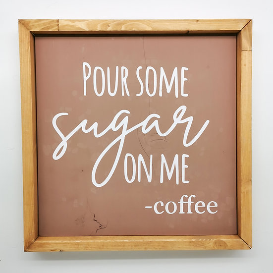 POUR SOME SUGAR ON ME WOODEN SIGN