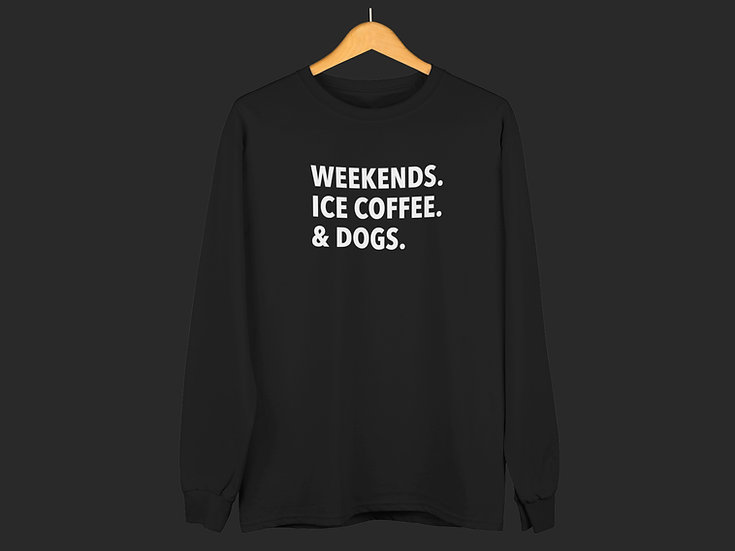WEEKENDS. ICE COFFEE. & DOGS. CREWNECK
